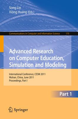 Advanced Research on Computer Education, Simulation and Modeling By Lin, Song (EDT)/ Huang, Xiong (EDT)
